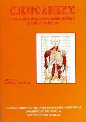 CUERPO ABIERTO. CIENCIAS, ENSEÑANZAS Y COLECCIONISMO ANDALUCES EN CUBA EN EL SIGLO XIX