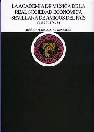 ACADEMIA DE LA MÚSICA DE LA REAL SOCIEDAD ECONÓMICA SEVILLANA DE AMIGOS DEL PAÍS (1892-1933)