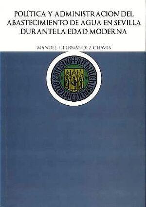 POLÍTICA Y ADMINISTRACIÓN DEL ABASTECIMIENTO DE AGUA EN SEVILLA DURANTE LA EDAD MODERNA
