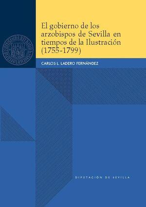 EL GOBIERNO DE LOS ARZOBISPOS DE SEVILLA EN TIEMPOS DE LA ILUSTRACIÓN (1755-1799)