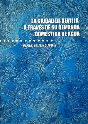 LA CIUDAD DE SEVILLA A TRAVÉS DE SU DEMANDA DOMÉSTICA DE AGUA