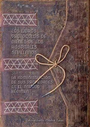 LOS LIBROS PROTOCOLOS DE BIENES DE LOS HOSPITALES SEVILLANOS