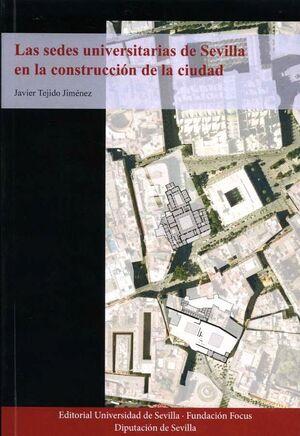 LAS SEDES UNIVERSITARIAS DE SEVILLA EN LA CONSTRUCCIÓN DE LA CIUDAD