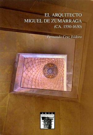EL ARQUITECTO MIGUEL DE ZUMÁRRAGA (CA. 1550-1630)