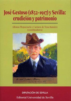 JOSÉ GESTOSO (1852-1917) Y SEVILLA: ERUDICIÓN Y PATRIMONIO