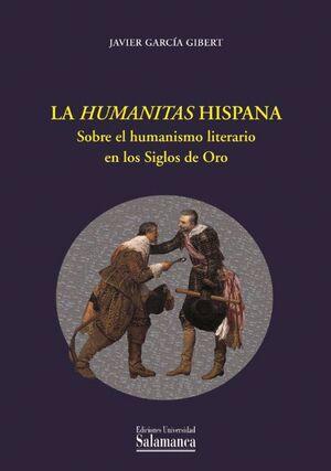 LA HUMANITAS HISPANA. SOBRE EL HUMANISMO LITERARIO EN LOS SIGLOS DE ORO