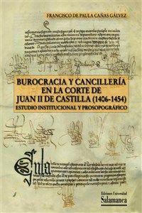 BUROCRACIA Y CANCILLERÍA EN LA CORTE DE JUAN II DE CASTILLA (1406-1454)