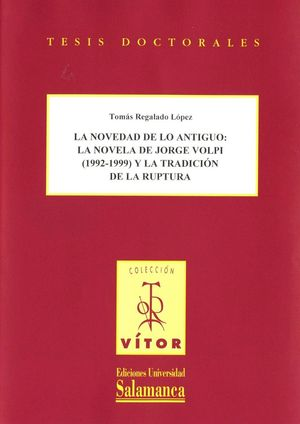 LA NOVEDAD DE LO ANTIGÜO: LA NOVELA DE JORGE VOLPI (1992-1999) Y LA TRADICIÓN DE LA RUPTURA