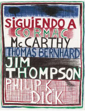 SIGUIENDO A CORMAC MC CARTHY, THOMAS BERNHARD, JIM THOMPSON, PHILIP K. DICK