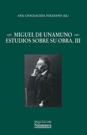 MIGUEL DE UNAMUNO. ESTUDIOS SOBRE SU OBRA. III