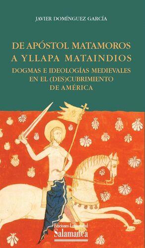DEL APOSTOL MATAMOROS A YLLAPA MATAINDIOS. DOGMAS E IDEOLOGÍAS MEDIEVALES EN EL (DES)CUBRIMIENTO DE