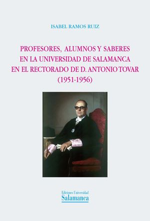 PROFESORES, ALUMNOS Y SABERES EN LA UNIVERSIDAD DE SALAMANCA EN EL RECTORADO DE D. ANTONIO TOVAR (19