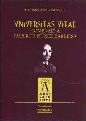 UNIVERSITAS VITAE. HOMENAJE A RUPERTO NUÑEZ BARBERO