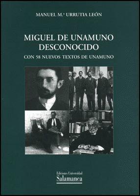 MIGUEL DE UNAMUNO DESCONOCIDO. CON 58 NUEVOS TEXTOS DE UNAMUNO
