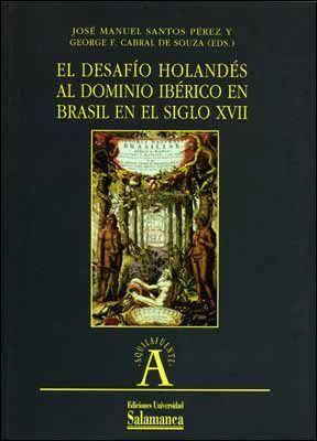 EL DESAFÍO HOLANDÉS AL DOMINIO IBÉRICO EN BRASIL EN EL SIGLO XVII
