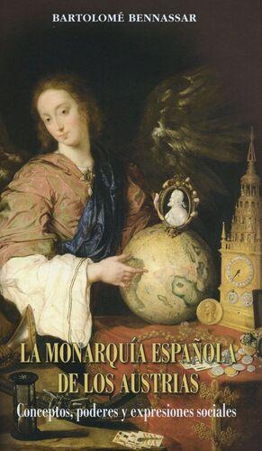 LA MONARQUÍA ESPAÑOLA DE LOS AUSTRIAS. CONCEPTOS, PODERES Y EXPRESIONES SOCIALES