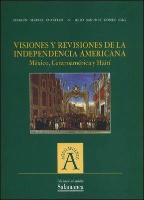 VISIONES Y REVISIONES DE LA INDEPENDENCIA AMERICANA: MÉXICO, CENTROAMÉRICA Y HAITÍ