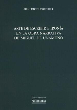 ARTE DE ESCRIBIR E IRONÍA EN LA OBRA NARRATIVA DE MIGUEL DE UNAMUNO