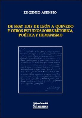 DE FRAY LUIS DE LEÓN A QUEVEDO Y OTROS ESTUDIOS SOBRE RETÓRICA, POÉTICA Y HUMANISMO