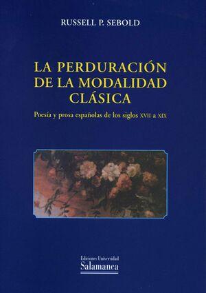 LA PERDURACIÓN DE LA MODALIDAD CLÁSICA. POESÍA Y PROSA ESPAÑOLAS DE LOS SIGLOS XVII A XIX