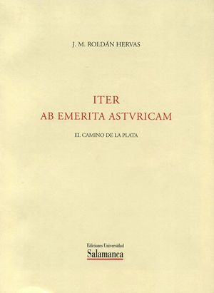 ITER AB EMERITA ASTVRICAM. EL CAMINO DE LA PLATA