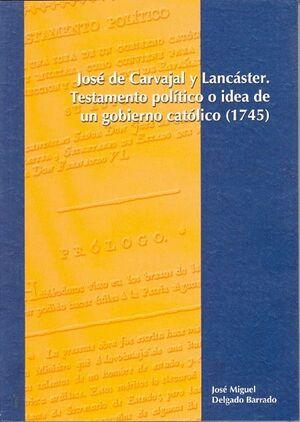 JOSÉ DE CARVAJAL Y LANCÁSTER. TESTAMENTO POLÍTICO O IDEA DE UN GOBIERNO CATÓLICO (1745)