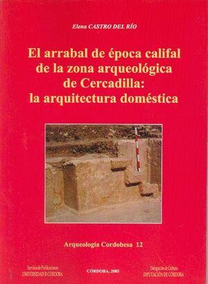 EL ARRABAL DE LA ÉPOCA CALIFAL DE LA ZONA ARQUEOLÓGICA DE CERCADILLA. LA ARQUITECTURA DOMÉSTICA