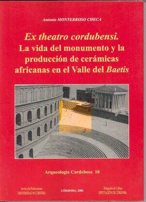 EXTHEATRO CORDUBENSIS. LA VIDA DEL MONUMENTO Y LA PRODUCCIÓN DE CERÁMICAS AFRICANAS EN EL VALLE DEL