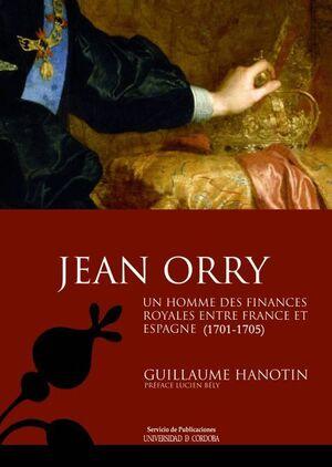 JEAN ORRY, UN HOMME DES FINANCES ROYALES ENTRE FRANCE ET ESPAGNE (1701-1705)