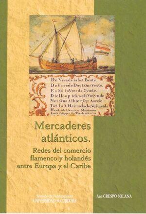 MERCADERES ATLÁNTICOS: REDES DEL COMERCIO FLAMENCO Y HOLANDÉS ENTRE EUROPA Y EL CARIBE