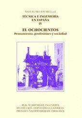 TÉCNICA E INGENIERÍA EN ESPAÑA IV. EL OCHOCIENTOS. PENSAMIENTO, PROFESIONES Y SOCIEDAD
