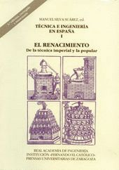 TÉCNICA E INGENIERÍA EN ESPAÑA I. (2.ª ED.)  EL RENACIMIENTO. DE LA TÉCNICA IMPERIAL Y LA POPULAR