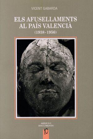 ELS AFUSELLAMENTS AL PAÍS VALENCIÀ : (1938-1956)