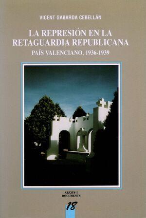 LA REPRESIÓN EN LA RETAGUARDIA REPUBLICANA : PAÍS VALENCIANO, 1936-1939