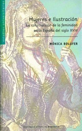MUJERES E ILUSTRACIÓN. LA CONSTRUCCIÓN DE LA FEMINIDAD EN LA ESPAÑA DEL SIGLO XVIII
