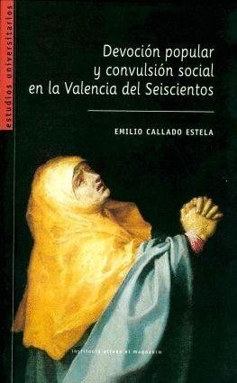 DEVOCIÓN POPULAR Y CONVULSIÓN SOCIAL EN LA VALENCIA DEL SEISCIENTOS, EL INTENTO DE BEATIFICACIÓN DE
