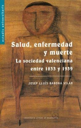 SALUD, ENFERMEDAD Y MUERTE: LA SANIDAD VALENCIANA ENTRE 1833 Y 1939