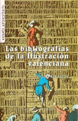 LAS BIBLIOGRAFÍAS DE LA ILUSTRACIÓN VALENCIANA