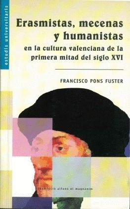ERASMISTAS, MECENAS Y HUMANISTAS EN LA CULTURA VALENCIANA DE LA PRIMERA MITAD DEL SIGLO XVI
