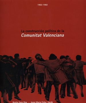 LA CONSTRUCCIÓN POLÍTICA DE LA COMUNIDAD VALENCIANA (1962-1983)
