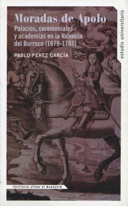 LAS MORADAS DE APOLO: PALACIOS, CEREMONIALES Y ACADEMIAS EN LA VALENCIA DEL BARROCO (1679-1707)