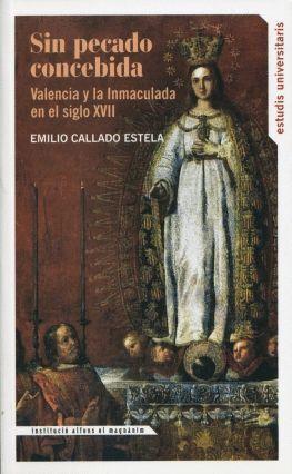 SIN PECADO CONCEBIDA: VALENCIA Y LA INMACULADA EN EL SIGLO XVII