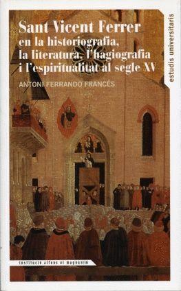 SANT VICENT FERRER EN LA HISTORIAGRAFÍA, LA LITERATURA, L'HAGIOGRAFIA I L'ESPERITUALITAT AL SEGLE XV