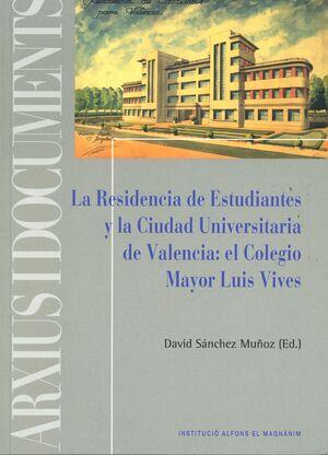 LA RESIDENCIA DE ESTUDIANTES Y LA CIUDAD UNIVERSITARIA DE VALENCIA: EL COLEGIO MAYOR LUIS VIVES