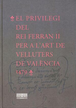 EL PRIVILEGI DEL REI FERRAN II PER A L'ART DE VELLUTERS DE VALÈNCIA 1479