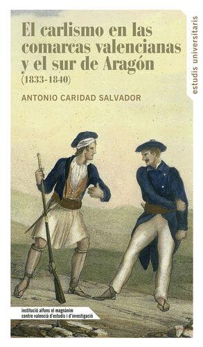 EL CARLISMO EN LAS COMARCAS VALENCIANAS Y EL SUR DE ARAGÓN (1833-1840)