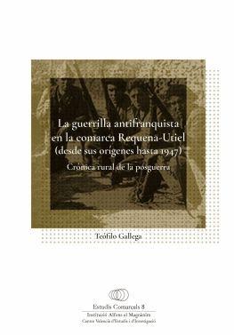 LA GUERRILLA ANTIFRANQUISTA EN LA COMARCA REQUENA-UTIEL (DESDE SUS ORÍGENES HASTA 1947)