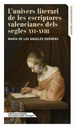 L'UNIVERS LITERARI DE LES ESCRIPTORES VALENCIANES DELS SEGLES XVI - XVIII