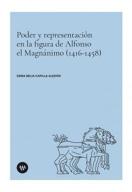 PODER Y REPRESENTACIÓN EN LA FIGURA DE ALFONSO EL MAGNÁNIMO (1416-1458)