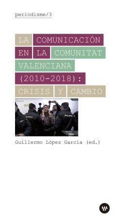 LA COMUNICACIÓN EN LA COMUNITAT VALENCIANA (2010-2018): CRISIS Y CAMBIO